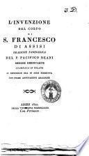 L' invenzione del corpo di S. Francesco di Assisi orazione panegirica del P. Pacifico Deani minore osservante stampata in Milano si riproduce ora in Asisi suddetta con poche annotazioni analoghe