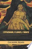 L'Irrazionale - Il Lavoro - L'Amore