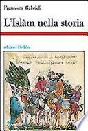 L'islam nella storia. Saggi di storia e storiografia musulmana