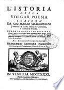 L' Istoria della volgar poesia scritta da Gio. Mario Crescimbeni canonico di Santa Maria in Cosmedin, e custode d'Arcadia