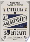 L'Italia di Mussolini in 50 ritratti. Ediz. a colori