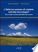 L'Italia ha smesso di credere nell'alta tecnologia? Voci e testimonianze dell'Italia che innova