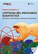 L'officina del meccanico quantistico. Dal gatto di Schröedinger al quantum computing