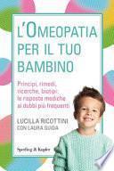 L'omeopatia per il tuo bambino. Principi, rimedi, ricerche, biotipi: le risposte mediche ai dubbi più frequenti