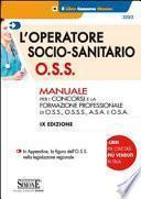 L'operatore socio-sanitario O.S.S. Manuale per i concorsi e la formazione professionale di O.S.S., O.S.S.S., A.S.A. e O.S.A.