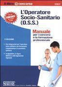 L'operatore socio-sanitario (O.S.S.). Manuale per i concorsi e la formazione professionale