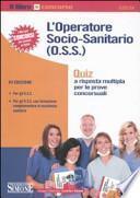 L'operatore socio-sanitario (O.S.S.). Quiz a risposta multipla per le prove concorsuali