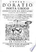 L' opere d' Oratio poeta lirico commentate da Giouanni Fabrini da Fighine in lingua vulgare toscana, con vn bellissimo ordine, che'l vulgare è comento del latino: & il latino è comento del vulgare, ..