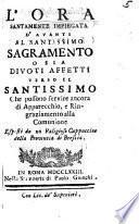 L'Ora santamente impiegata d' avanti al Santissimo Sagramento, o sia divoti affetti verso il Santissimo ... esposti da un Religioso Cappuccino della Provincia di Brescia