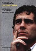 L'ultima curva. Ayrton Senna. La malinconia del predestinato