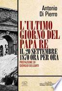 L'ultimo giorno del papa re. Il 20 settembre 1870 ora per ora