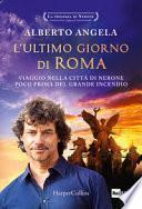 L'ultimo giorno di Roma. Viaggio nella città di Nerone poco prima del grande incendio. La trilogia di Nerone