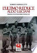L'ultimo reduce. Aldo Luciani, memorie di un prigioniero nei Balcani