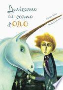 L'unicorno dal corno d'oro. Ediz. a colori