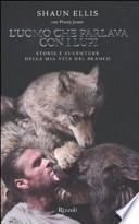 L'uomo che parlava con i lupi. Storie e avventure della mia vita nel branco