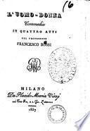 L'uomo-donna commedia in quattro atti del prof. Francesco Rossi
