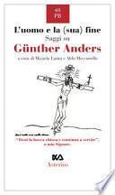 L'uomo e la (sua) fine. Saggi su Günther Anders