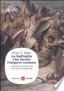 La battaglia che fermò l'impero romano. La disfatta di Quintilio Varo nella selva di Teutoburgo