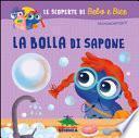 La bolla di sapone. Le scoperte di Bebo e Bice