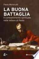 La buona battaglia. Il combattimento spirituale nelle lettere di Paolo