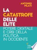La catastrofe delle élite. Potere digitale e crisi della politica in Occidente