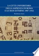 La Città Universitaria della Sapienza di Roma e le sedi esterne 1907-1932