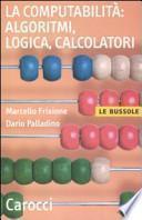 La computabilità: algoritmi, logica, calcolatori