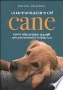 La comunicazione del cane. Come interpretare segnali, comportamenti e interazioni