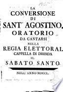 La Conversione di Sant'Agostino, oratorio da cantarsi nella regia elettorale cappella di Dresda il sabato santo