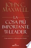 La cosa più importante per un leader. Come attrarre e coltivare nuovi leader