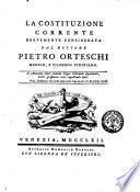 La costituzione corrente brevemente considerata dal dottore Pietro Orteschi medico, e filosofo viniziano