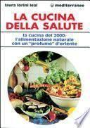 La cucina della salute. La cucina del 2000: l'alimentazione naturale con un «Profumo» d'Oriente