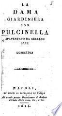 La Dama Giardiniera con Pulcinella spaventato da Cerbaro cane: commedia in three acts and in prose