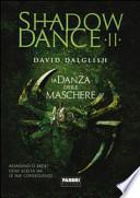La danza delle maschere. Shadowdance
