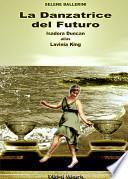 La danzatrice del futuro. Isadora Duncan alias Lavinia King