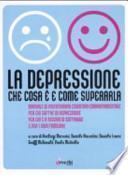 La depressione. Che cosa è e come superarla. Manuale di psicoterapia cognitivo-comportamentale per chi soffre di depressione, per chi è a rischio di soffrirne...