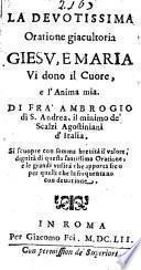 La deuotissima oratione giaculatoria Giesu, e Maria Vi dono il cuore, e l'anima mia. Di fra' Ambrogio di S. Andrea, il minimo de' Scalzi Agostiniani d'Italia. ..