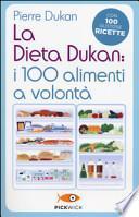 La dieta Dukan: i 100 alimenti a volontà. Con 100 gustose ricette