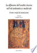La diffusione dell'eredità classica nell'età tardoantica e medievale