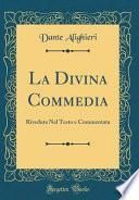 La Divina Commedia: Riveduta Nel Testo E Commentata (Classic Reprint)