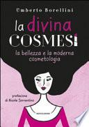 La divina cosmesi. I cosmetici e la bellezza