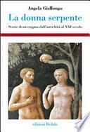 La donna serpente. Storie di un enigma dall'antichità al XXI secolo