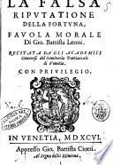 La falsa riputatione della fortuna, fauola morale di Gio. Battista Leoni. recitata da gli Academici Generosi del Seminario Patriarcale di Venetia