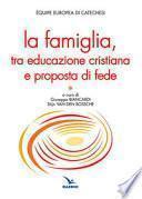 La famiglia, tra educazione cristiana e proposta di fede