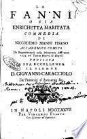 La Fanni o sia Enrichetta maritata commedia di Niccodemo Manni Pisano accademico comico da rappresentarsi nella primavera dell'anno 1777. ...