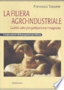 La filiera agro-industriale. Guida alla progettazione integrata. I cinque pilastri della progettazione efficace
