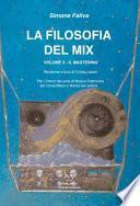 La filosofia del mix. Per i trienni dei corsi di musica elettronica dei conservatori e tecnici del settore