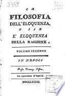 La filosofia dell'eloquenza, o sia L'eloquenza della ragione. Volume primo [-secondo][Francesco Antonio Astore]