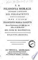 La filosofia morale secondo l'opinione dei peripatetici ridotta in compendio dal signor Francesco Maria Zanotti con un ragionamento dello stesso sopra un libro di morale del sign. di Maupertuis