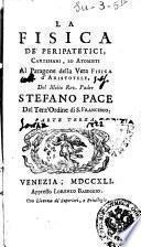 La fisica de' peripatetici, cartesiani, ed atomisti al paragone della vera fisica d'Aristotele, del molto rev. padre Stefano Pace ..